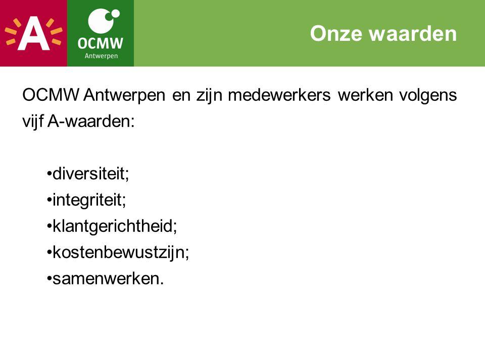 OCMW Antwerpen en zijn medewerkers werken volgens vijf A-waarden: diversiteit; integriteit; klantgerichtheid; kostenbewustzijn; samenwerken. Onze waar