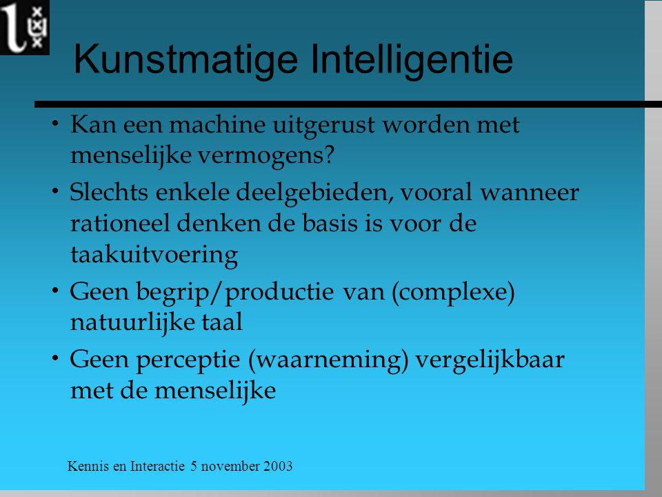 Kennis en Interactie 5 november 2003 Kunstmatige Intelligentie  Kan een machine uitgerust worden met menselijke vermogens?  Slechts enkele deelgebie