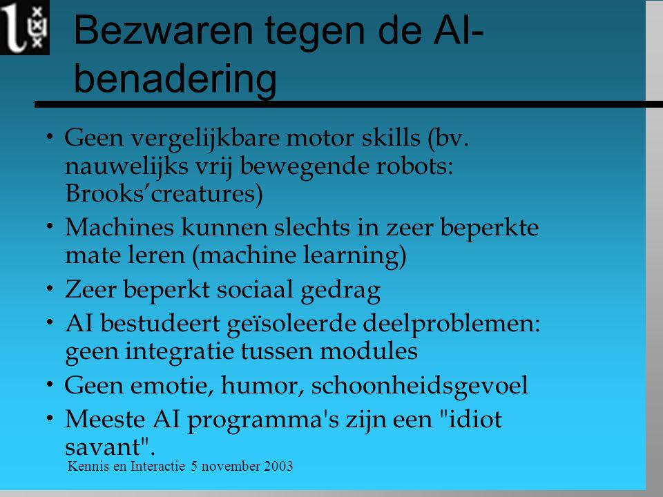 Kennis en Interactie 5 november 2003 Bezwaren tegen de AI- benadering  Geen vergelijkbare motor skills (bv. nauwelijks vrij bewegende robots: Brooks'