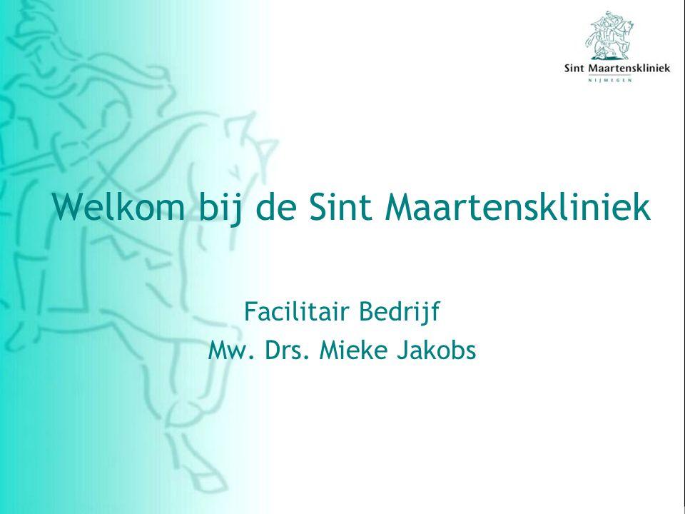 Welkom bij de Sint Maartenskliniek Facilitair Bedrijf Mw. Drs. Mieke Jakobs