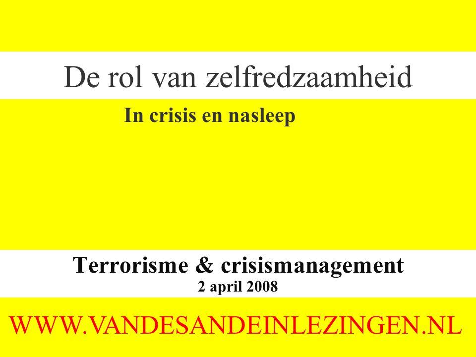 De rol van zelfredzaamheid Terrorisme & crisismanagement 2 april 2008 WWW.VANDESANDEINLEZINGEN.NL In crisis en nasleep