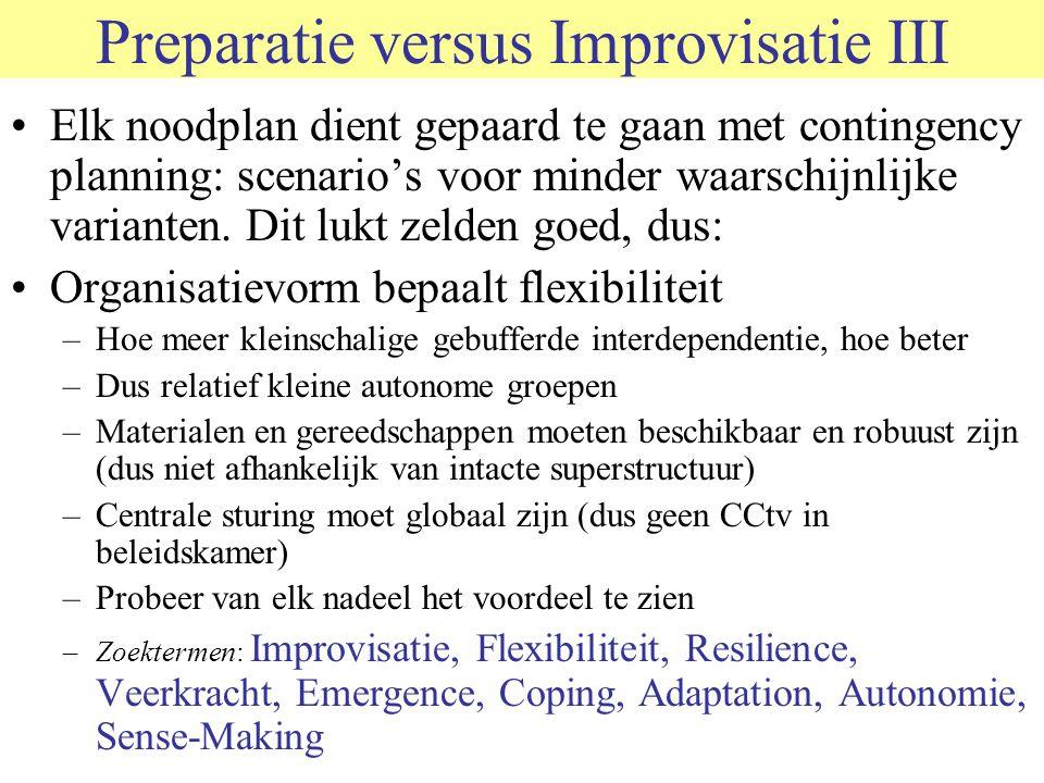 © 2006 JP van de Sande RuG Preparatie versus Improvisatie III Elk noodplan dient gepaard te gaan met contingency planning: scenario's voor minder waar