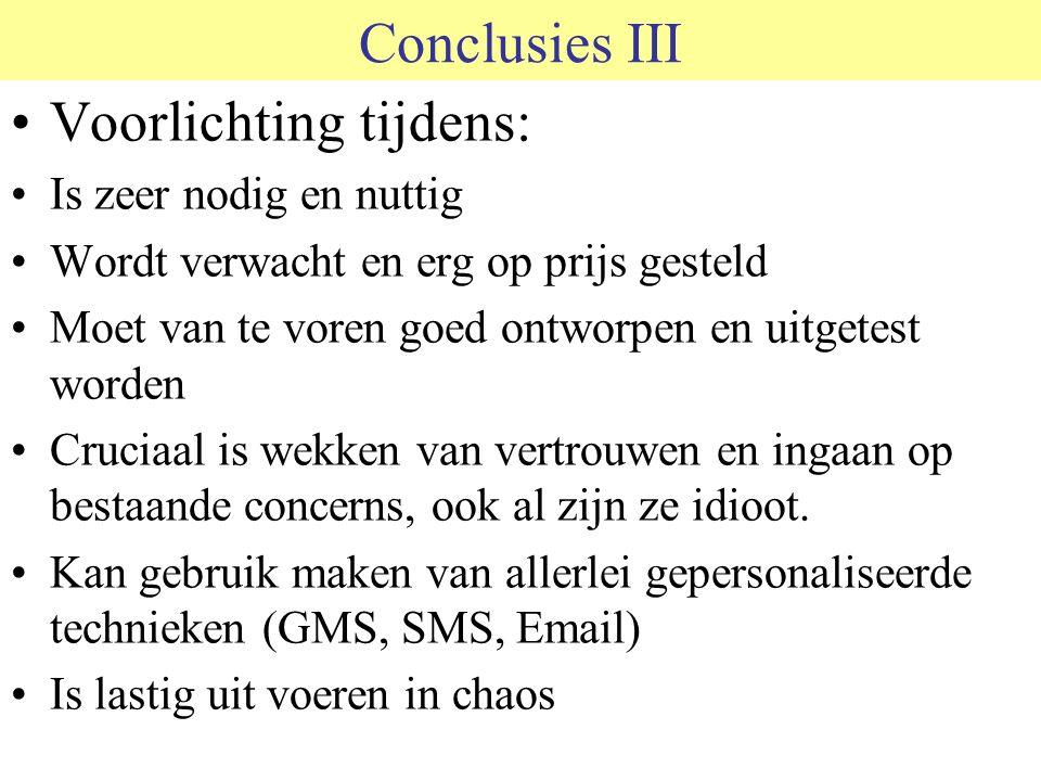 Conclusies III Voorlichting tijdens: Is zeer nodig en nuttig Wordt verwacht en erg op prijs gesteld Moet van te voren goed ontworpen en uitgetest word