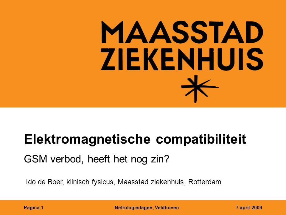 Nefrologiedagen, Veldhoven7 april 2009Pagina 1 Elektromagnetische compatibiliteit GSM verbod, heeft het nog zin? Ido de Boer, klinisch fysicus, Maasst