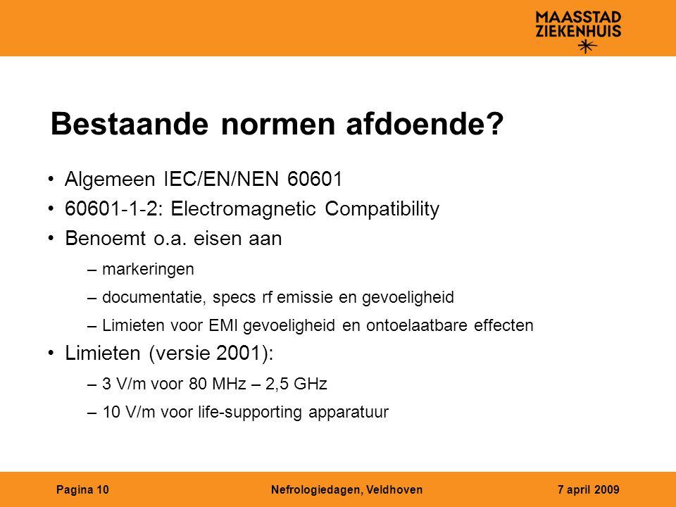 Nefrologiedagen, Veldhoven7 april 2009Pagina 10 Bestaande normen afdoende? Algemeen IEC/EN/NEN 60601 60601-1-2: Electromagnetic Compatibility Benoemt