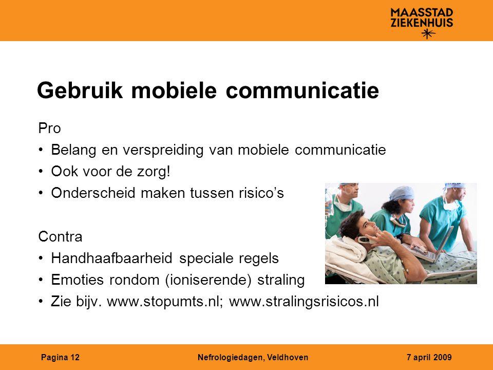 Nefrologiedagen, Veldhoven7 april 2009Pagina 12 Gebruik mobiele communicatie Pro Belang en verspreiding van mobiele communicatie Ook voor de zorg.