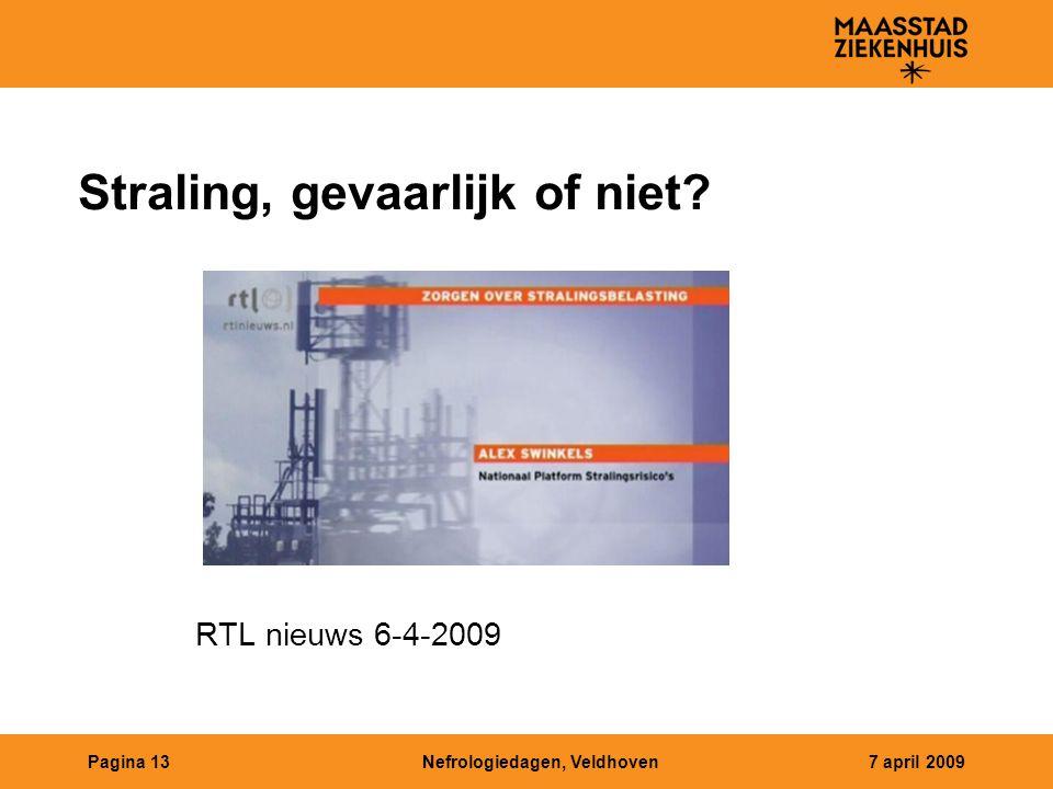 Nefrologiedagen, Veldhoven7 april 2009Pagina 13 Straling, gevaarlijk of niet? RTL nieuws 6-4-2009