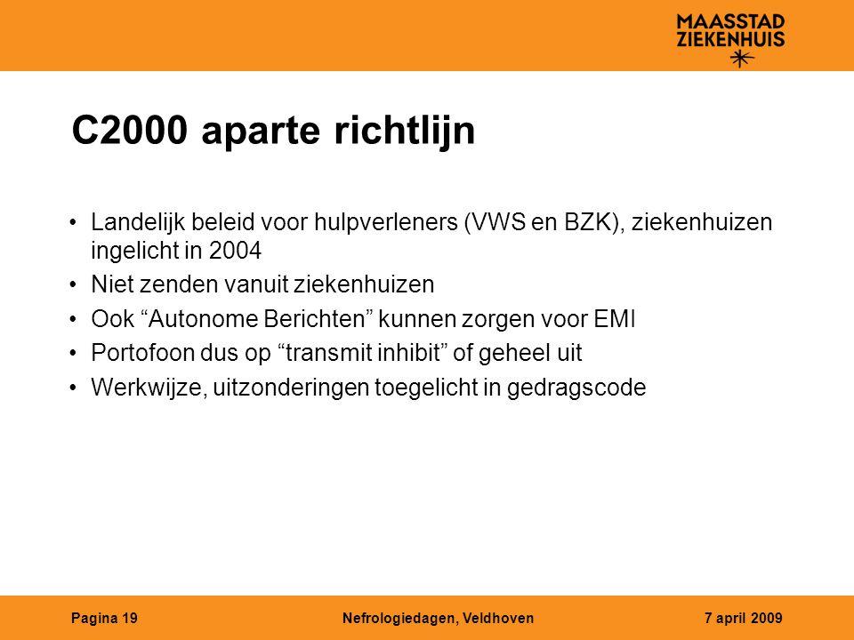 Nefrologiedagen, Veldhoven7 april 2009Pagina 19 C2000 aparte richtlijn Landelijk beleid voor hulpverleners (VWS en BZK), ziekenhuizen ingelicht in 200