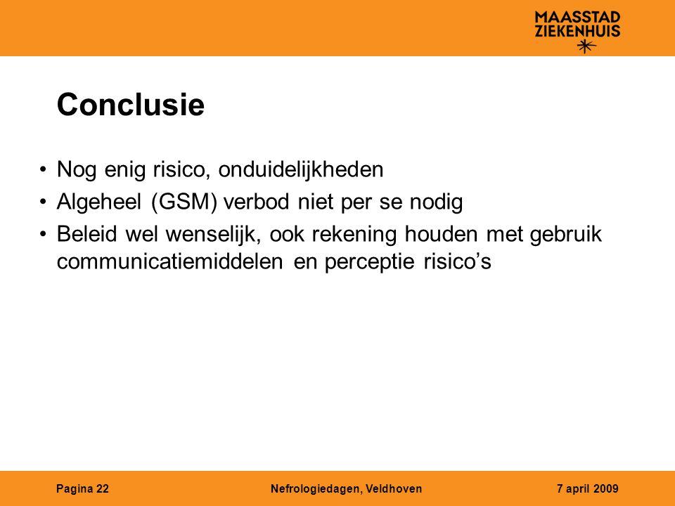 Nefrologiedagen, Veldhoven7 april 2009Pagina 22 Conclusie Nog enig risico, onduidelijkheden Algeheel (GSM) verbod niet per se nodig Beleid wel wenseli