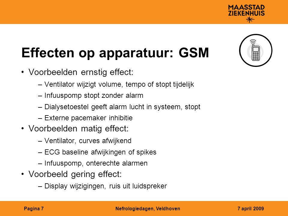 Nefrologiedagen, Veldhoven7 april 2009Pagina 7 Effecten op apparatuur: GSM Voorbeelden ernstig effect: –Ventilator wijzigt volume, tempo of stopt tijd