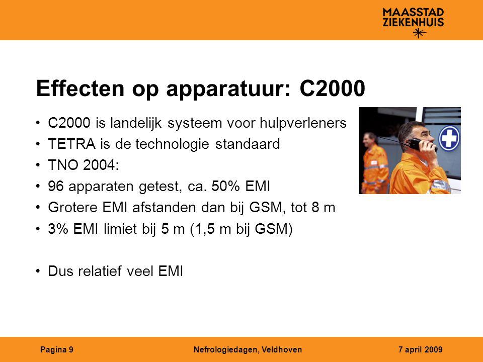 Nefrologiedagen, Veldhoven7 april 2009Pagina 9 Effecten op apparatuur: C2000 C2000 is landelijk systeem voor hulpverleners TETRA is de technologie standaard TNO 2004: 96 apparaten getest, ca.