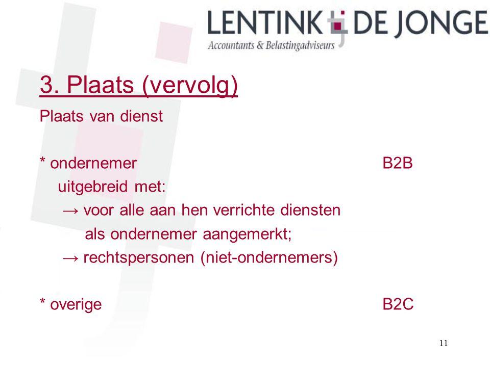 3. Plaats (vervolg) Plaats van dienst * ondernemerB2B uitgebreid met: → voor alle aan hen verrichte diensten als ondernemer aangemerkt; → rechtsperson