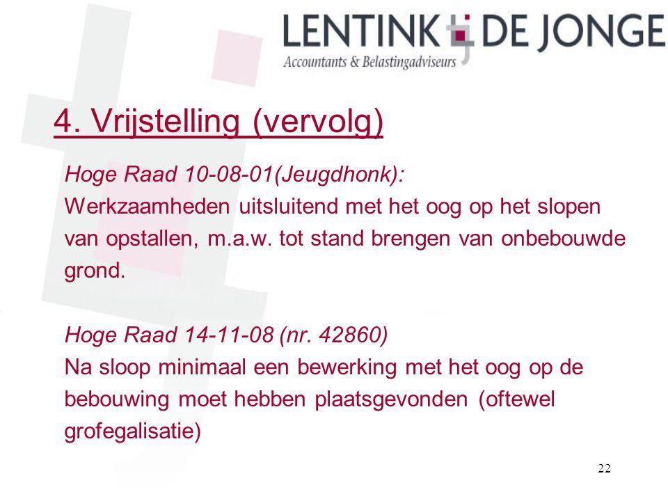 4. Vrijstelling (vervolg) Hoge Raad 10-08-01(Jeugdhonk): Werkzaamheden uitsluitend met het oog op het slopen van opstallen, m.a.w. tot stand brengen v
