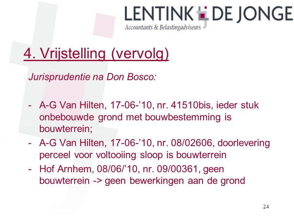 4. Vrijstelling (vervolg) Jurisprudentie na Don Bosco: -A-G Van Hilten, 17-06-'10, nr. 41510bis, ieder stuk onbebouwde grond met bouwbestemming is bou