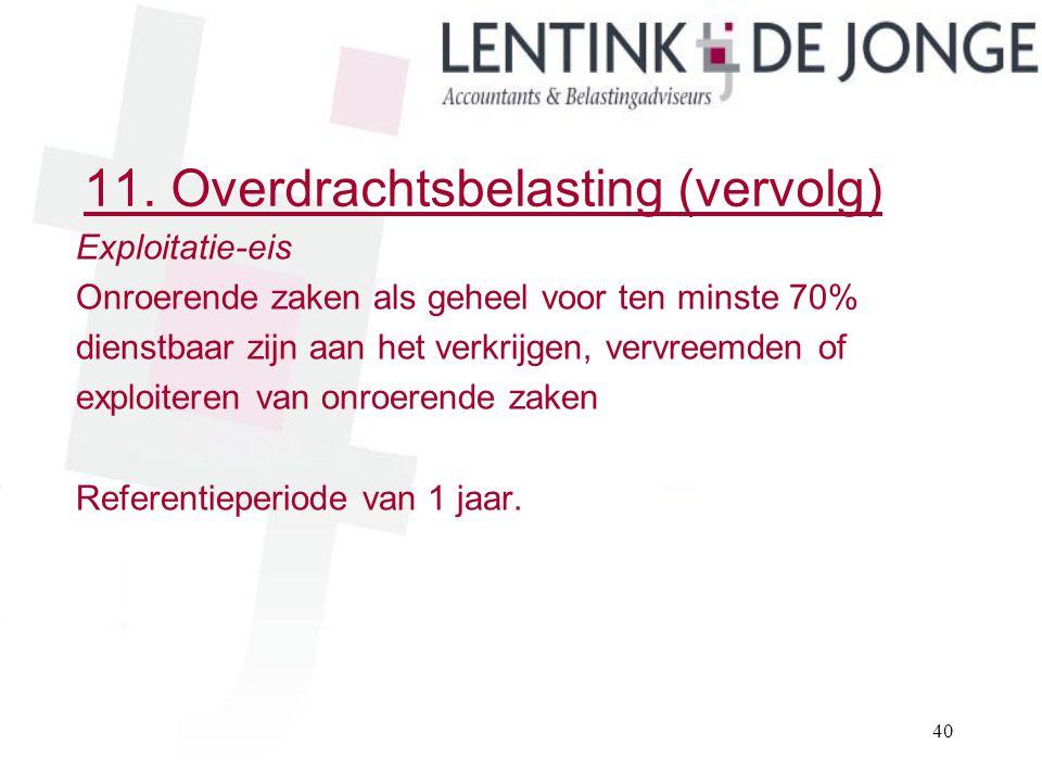 11. Overdrachtsbelasting (vervolg) Exploitatie-eis Onroerende zaken als geheel voor ten minste 70% dienstbaar zijn aan het verkrijgen, vervreemden of