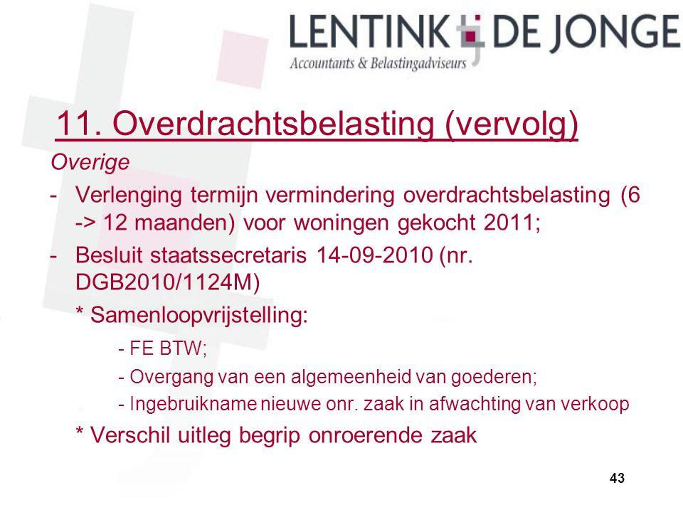 11. Overdrachtsbelasting (vervolg) Overige -Verlenging termijn vermindering overdrachtsbelasting (6 -> 12 maanden) voor woningen gekocht 2011; -Beslui