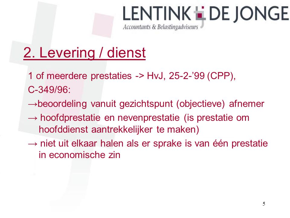 2.Levering / dienst (vervolg) Jurisprudentie: Hof Den Bosch, 02/07/'10, nr.