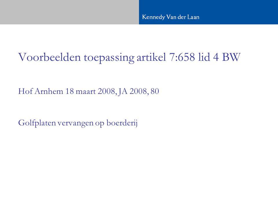 Voorbeelden toepassing artikel 7:658 lid 4 BW Hof Arnhem 18 maart 2008, JA 2008, 80 Golfplaten vervangen op boerderij