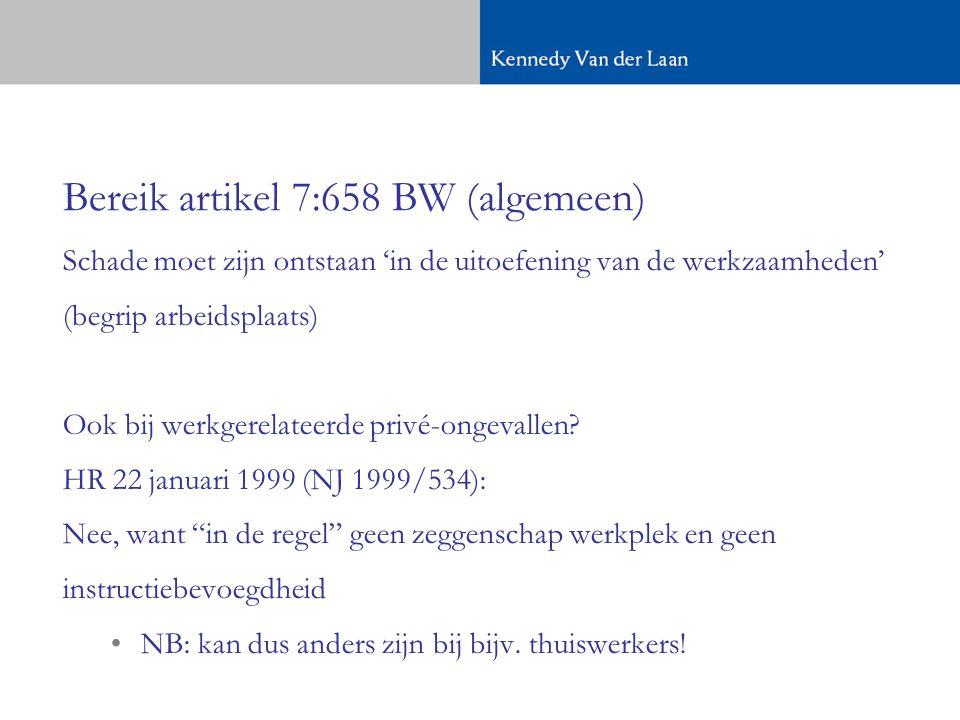 Bereik artikel 7:658 BW (algemeen) Schade moet zijn ontstaan 'in de uitoefening van de werkzaamheden' (begrip arbeidsplaats) Ook bij werkgerelateerde privé-ongevallen.