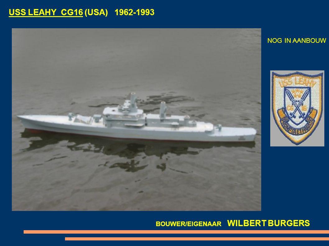 USS LEAHY CG16 (USA) 1962-1993 NOG IN AANBOUW BOUWER/EIGENAAR WILBERT BURGERS