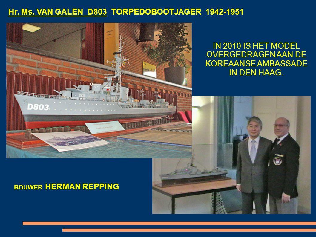 Hr. Ms. VAN GALEN D803 TORPEDOBOOTJAGER 1942-1951 BOUWER HERMAN REPPING IN 2010 IS HET MODEL OVERGEDRAGEN AAN DE KOREAANSE AMBASSADE IN DEN HAAG.