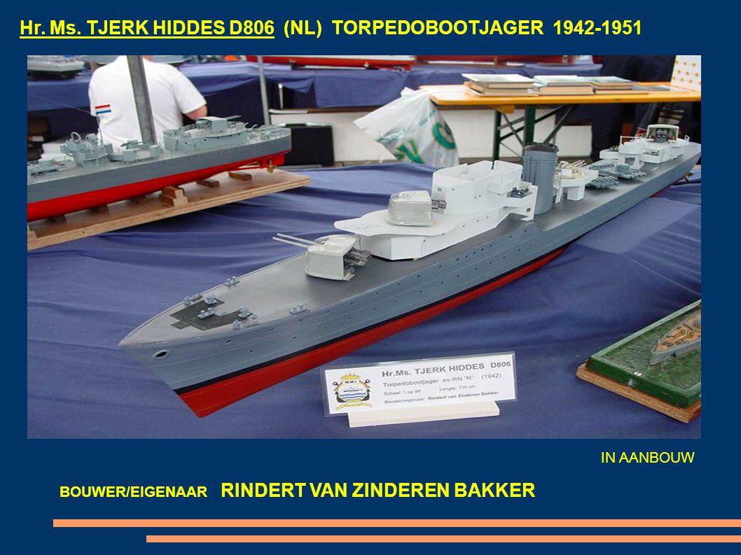Hr. Ms. TJERK HIDDES D806 (NL) TORPEDOBOOTJAGER 1942-1951 BOUWER/EIGENAAR RINDERT VAN ZINDEREN BAKKER IN AANBOUW