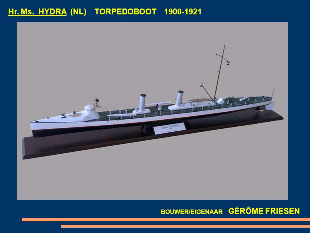 Hr. Ms. HYDRA (NL) TORPEDOBOOT 1900-1921 BOUWER/EIGENAAR GÉRÔME FRIESEN