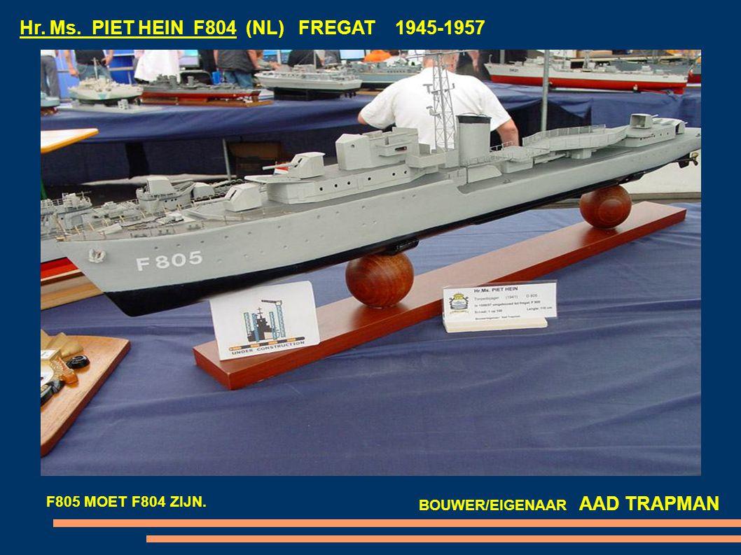 Hr. Ms. PIET HEIN F804 (NL) FREGAT 1945-1957 BOUWER/EIGENAAR AAD TRAPMAN F805 MOET F804 ZIJN.