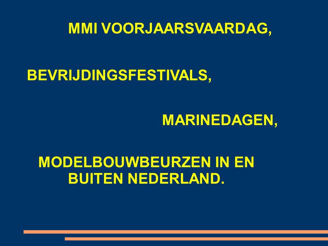 MMI VOORJAARSVAARDAG, BEVRIJDINGSFESTIVALS, MARINEDAGEN, MODELBOUWBEURZEN IN EN BUITEN NEDERLAND.