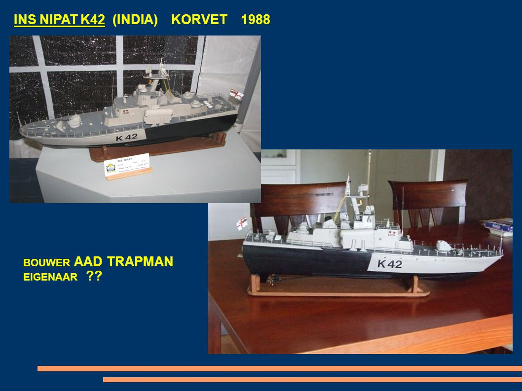 INS NIPAT K42 (INDIA) KORVET 1988 BOUWER AAD TRAPMAN EIGENAAR ??