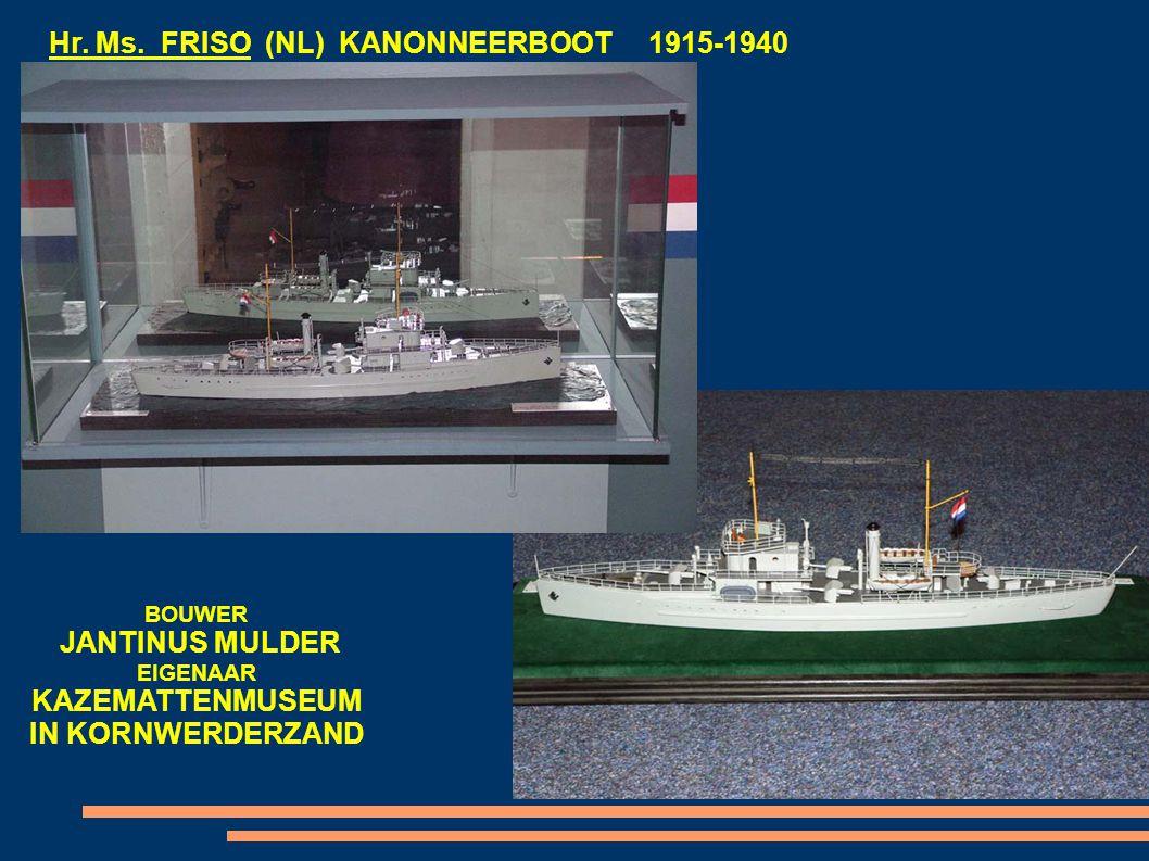 Hr. Ms. FRISO (NL) KANONNEERBOOT 1915-1940 BOUWER JANTINUS MULDER EIGENAAR KAZEMATTENMUSEUM IN KORNWERDERZAND