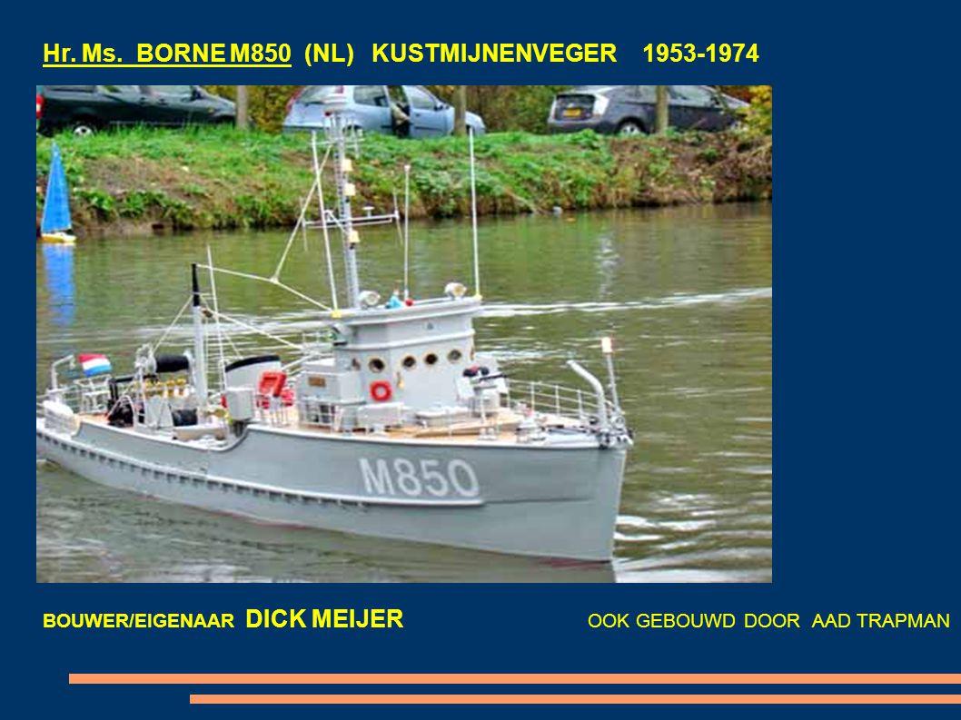 Hr. Ms. BORNE M850 (NL) KUSTMIJNENVEGER 1953-1974 BOUWER/EIGENAAR DICK MEIJER OOK GEBOUWD DOOR AAD TRAPMAN
