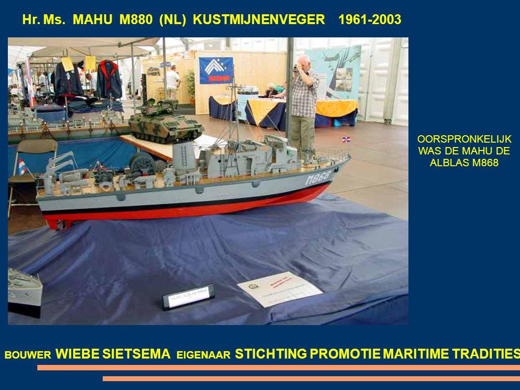 Hr. Ms. MAHU M880 (NL) KUSTMIJNENVEGER 1961-2003 BOUWER WIEBE SIETSEMA EIGENAAR STICHTING PROMOTIE MARITIME TRADITIES OORSPRONKELIJK WAS DE MAHU DE AL