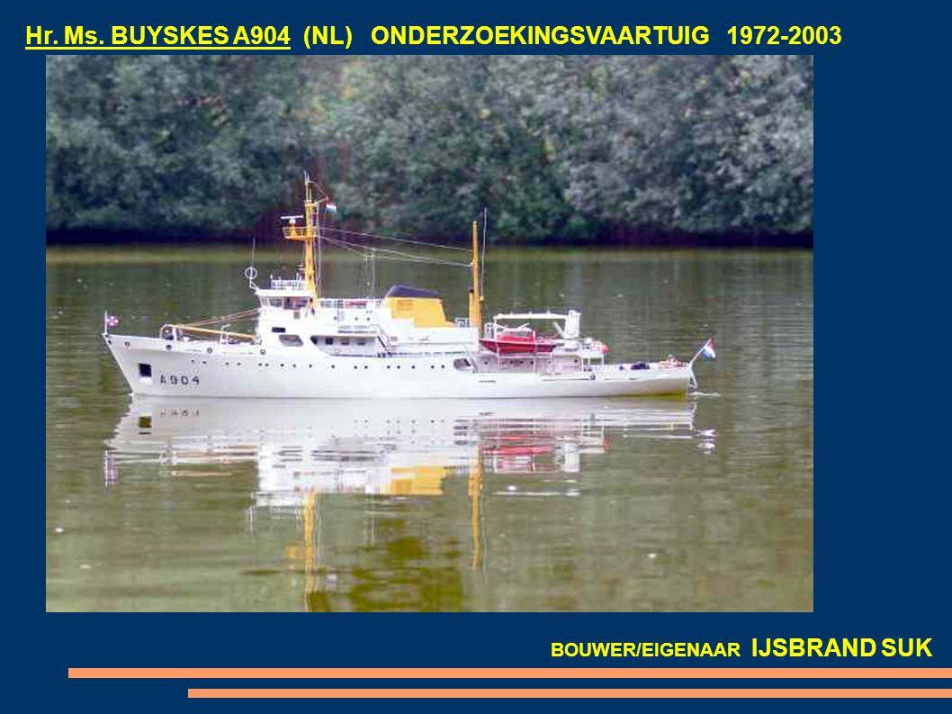 Hr. Ms. BUYSKES A904 (NL) ONDERZOEKINGSVAARTUIG 1972-2003 BOUWER/EIGENAAR IJSBRAND SUK