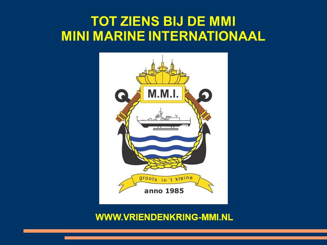 TOT ZIENS BIJ DE MMI MINI MARINE INTERNATIONAAL WWW.VRIENDENKRING-MMI.NL