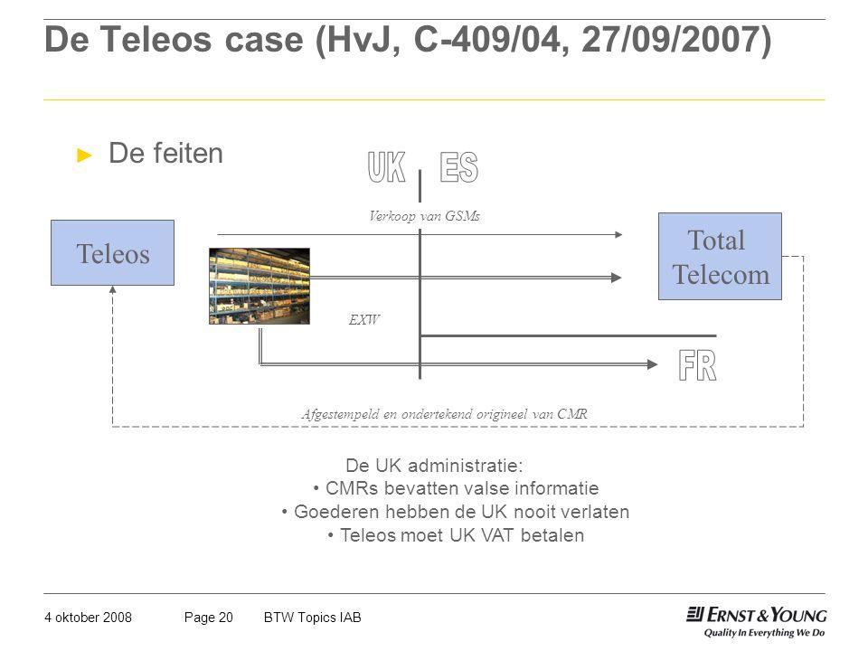 4 oktober 2008BTW Topics IABPage 20 De Teleos case (HvJ, C-409/04, 27/09/2007) Teleos Total Telecom Verkoop van GSMs EXW Afgestempeld en ondertekend o