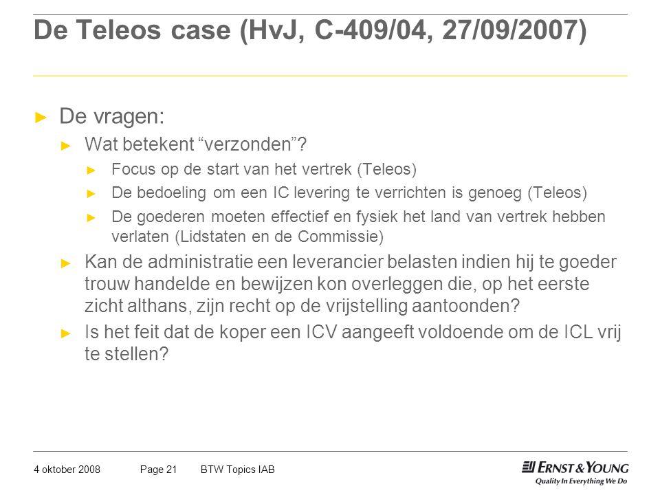 """4 oktober 2008BTW Topics IABPage 21 De Teleos case (HvJ, C-409/04, 27/09/2007) ► De vragen: ► Wat betekent """"verzonden""""? ► Focus op de start van het ve"""