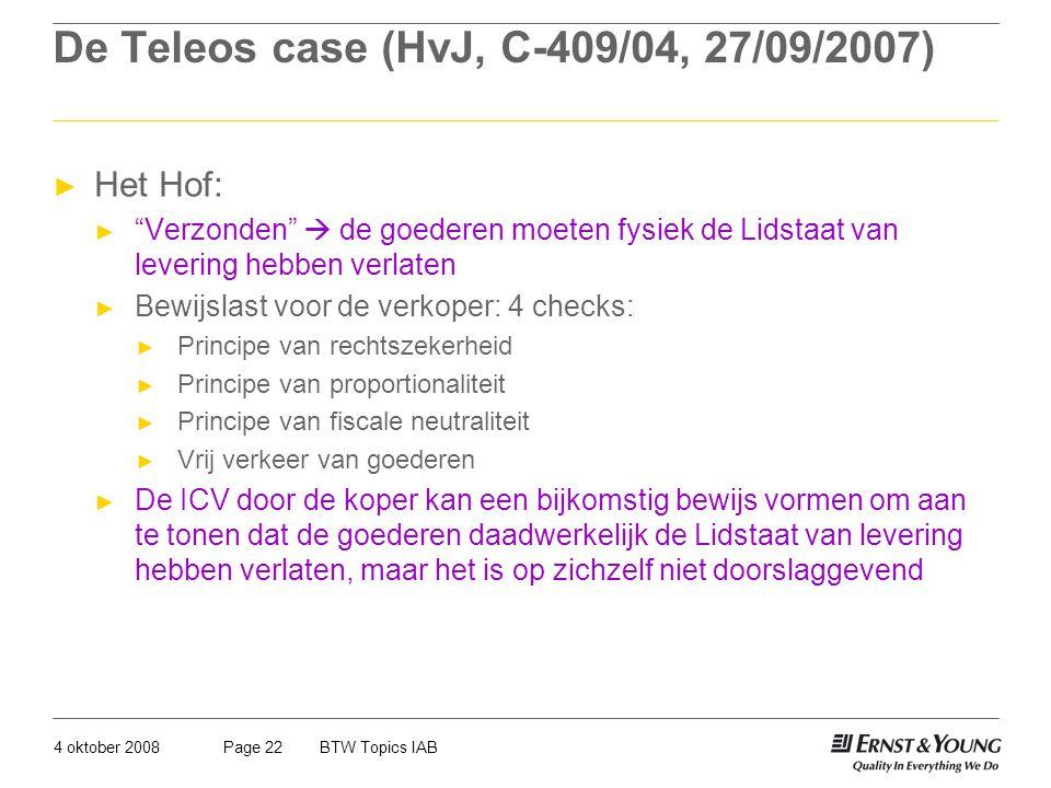 """4 oktober 2008BTW Topics IABPage 22 De Teleos case (HvJ, C-409/04, 27/09/2007) ► Het Hof: ► """"Verzonden""""  de goederen moeten fysiek de Lidstaat van le"""