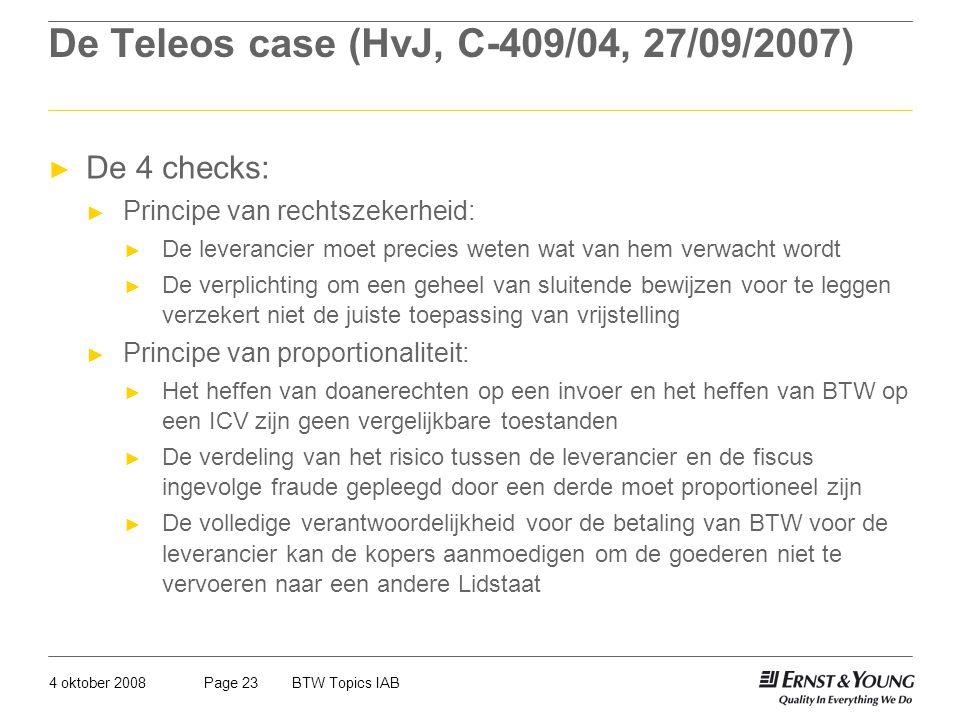 4 oktober 2008BTW Topics IABPage 23 De Teleos case (HvJ, C-409/04, 27/09/2007) ► De 4 checks: ► Principe van rechtszekerheid: ► De leverancier moet pr
