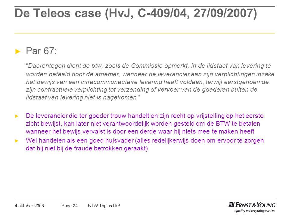 """4 oktober 2008BTW Topics IABPage 24 De Teleos case (HvJ, C-409/04, 27/09/2007) ► Par 67: """"Daarentegen dient de btw, zoals de Commissie opmerkt, in de"""