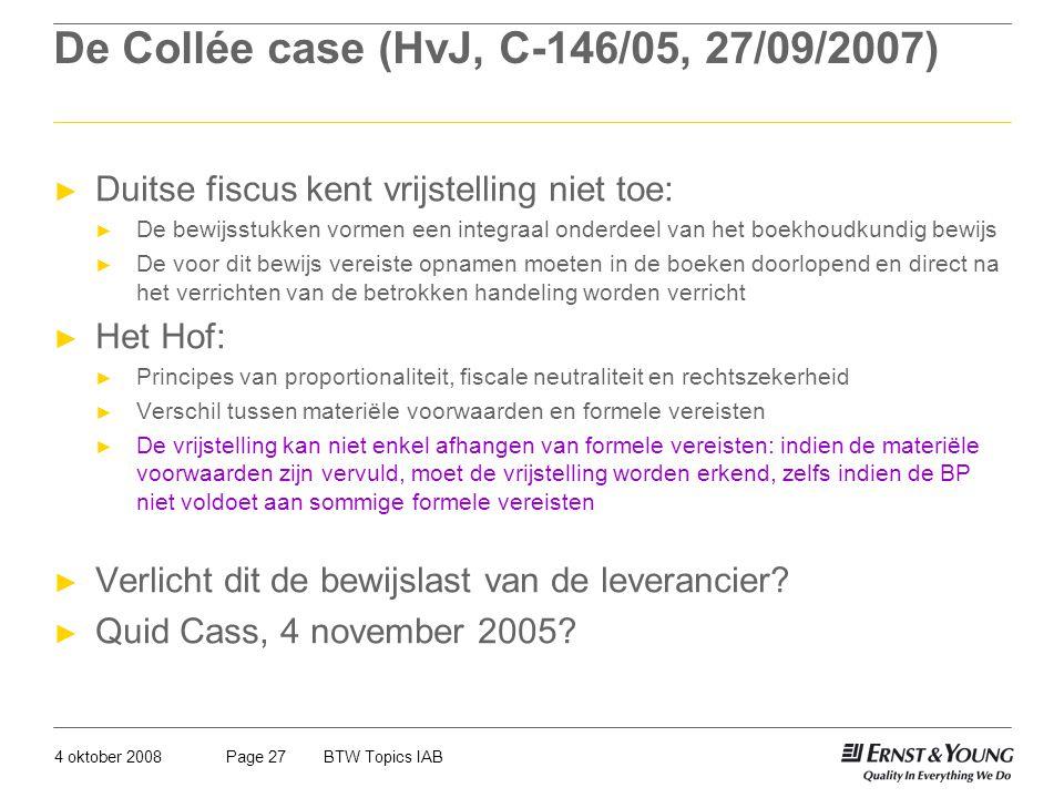 4 oktober 2008BTW Topics IABPage 27 De Collée case (HvJ, C-146/05, 27/09/2007) ► Duitse fiscus kent vrijstelling niet toe: ► De bewijsstukken vormen e