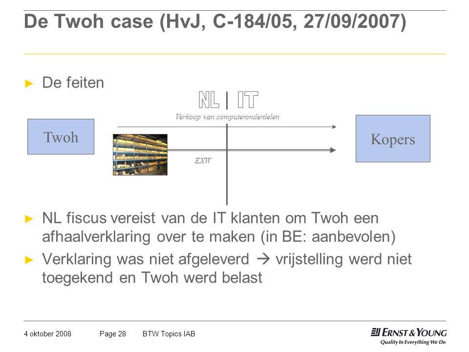 4 oktober 2008BTW Topics IABPage 28 De Twoh case (HvJ, C-184/05, 27/09/2007) ► De feiten ► NL fiscus vereist van de IT klanten om Twoh een afhaalverkl