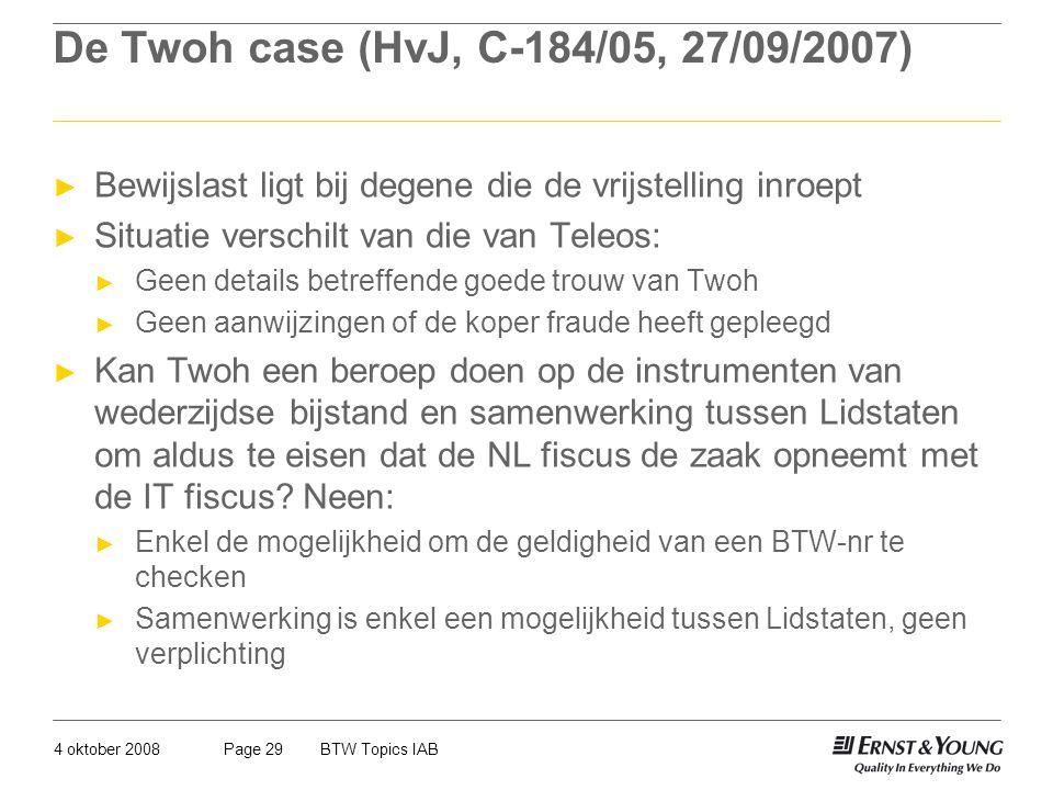 4 oktober 2008BTW Topics IABPage 29 De Twoh case (HvJ, C-184/05, 27/09/2007) ► Bewijslast ligt bij degene die de vrijstelling inroept ► Situatie versc