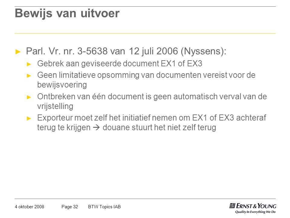 4 oktober 2008BTW Topics IABPage 32 Bewijs van uitvoer ► Parl. Vr. nr. 3-5638 van 12 juli 2006 (Nyssens): ► Gebrek aan geviseerde document EX1 of EX3