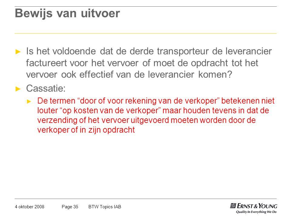 4 oktober 2008BTW Topics IABPage 35 Bewijs van uitvoer ► Is het voldoende dat de derde transporteur de leverancier factureert voor het vervoer of moet