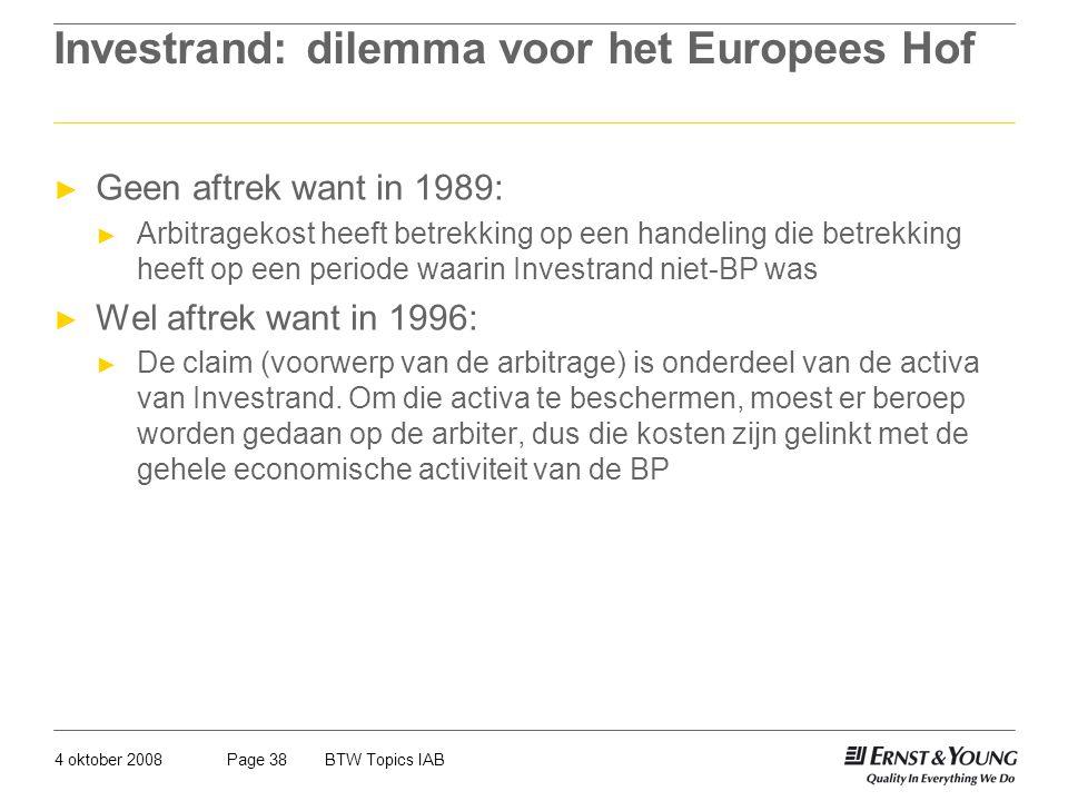 4 oktober 2008BTW Topics IABPage 38 Investrand: dilemma voor het Europees Hof ► Geen aftrek want in 1989: ► Arbitragekost heeft betrekking op een hand