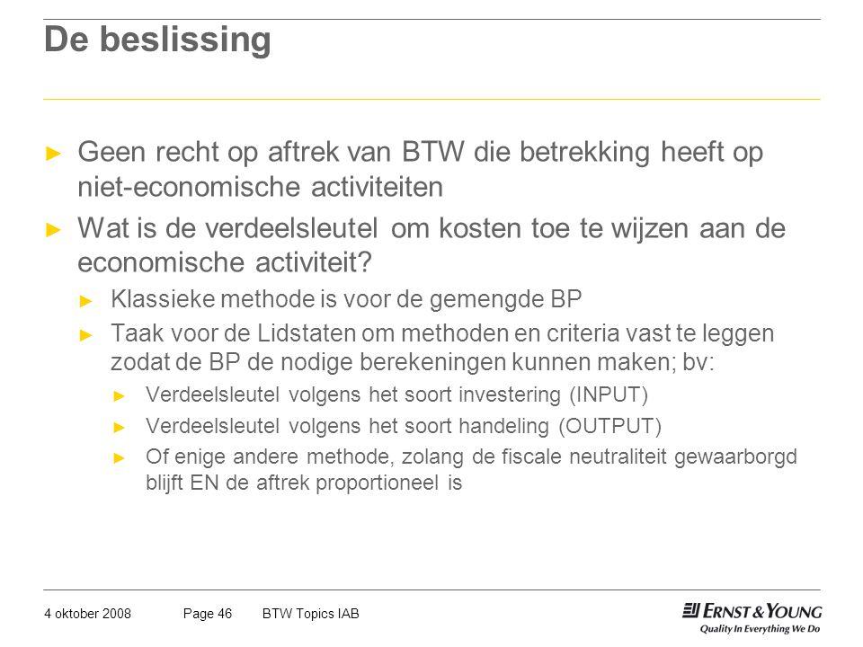 4 oktober 2008BTW Topics IABPage 46 De beslissing ► Geen recht op aftrek van BTW die betrekking heeft op niet-economische activiteiten ► Wat is de ver