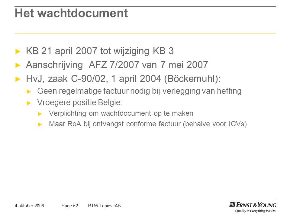 4 oktober 2008BTW Topics IABPage 52 Het wachtdocument ► KB 21 april 2007 tot wijziging KB 3 ► Aanschrijving AFZ 7/2007 van 7 mei 2007 ► HvJ, zaak C-90