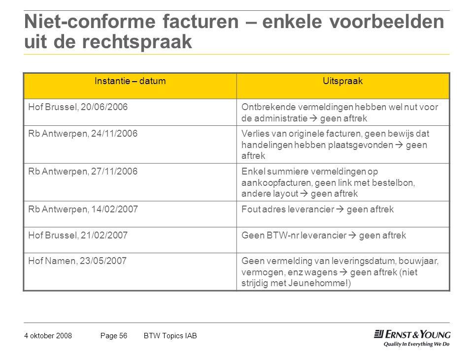 4 oktober 2008BTW Topics IABPage 56 Niet-conforme facturen – enkele voorbeelden uit de rechtspraak Instantie – datumUitspraak Hof Brussel, 20/06/2006O