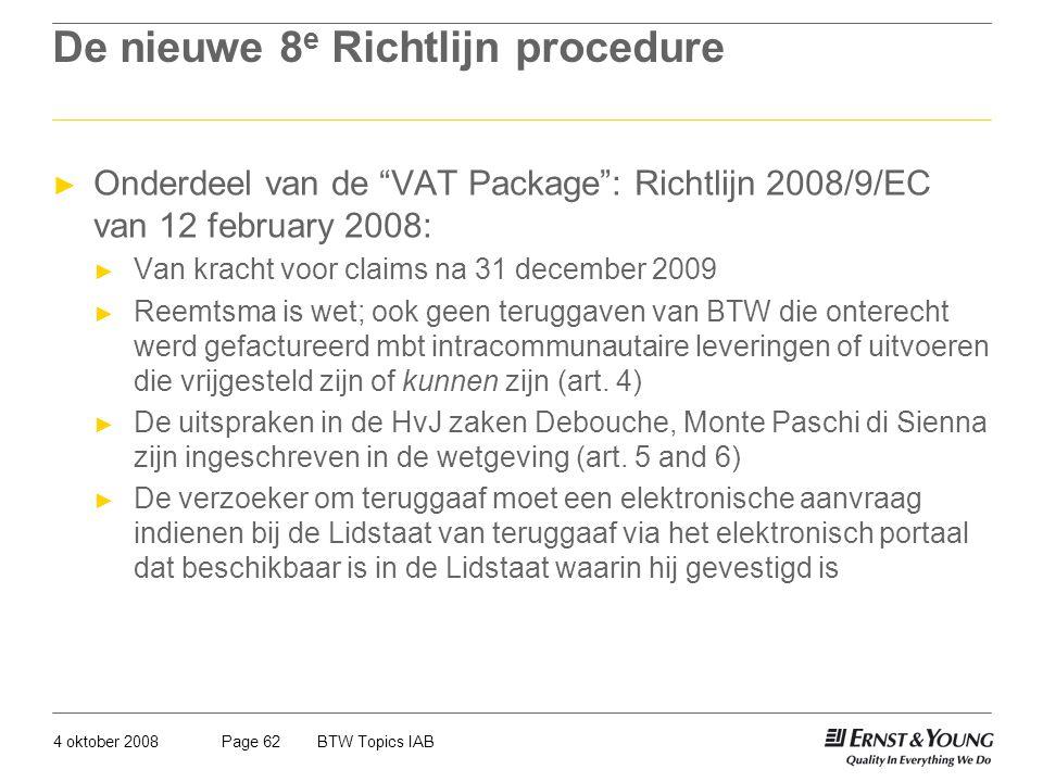 """4 oktober 2008BTW Topics IABPage 62 De nieuwe 8 e Richtlijn procedure ► Onderdeel van de """"VAT Package"""": Richtlijn 2008/9/EC van 12 february 2008: ► Va"""